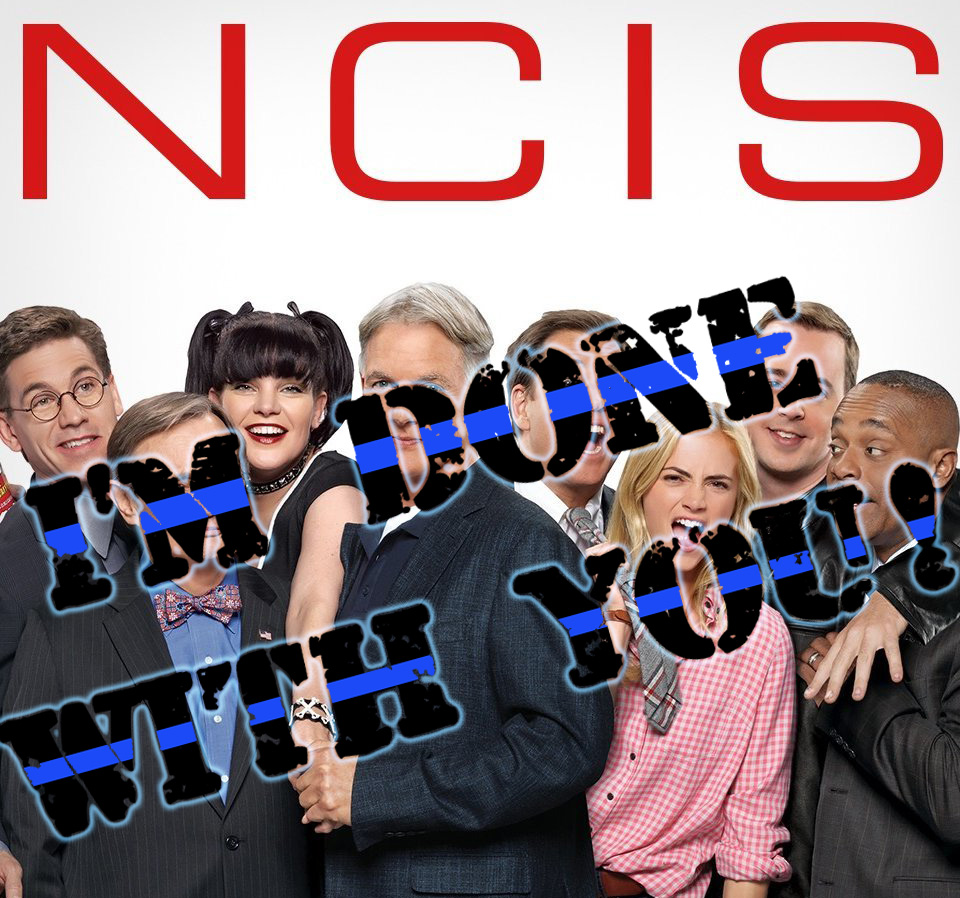 NCIS, I'm Done With You!